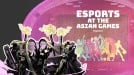 League of Legends and Arena of Valor among esports at the Asian Games