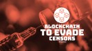 China's netizens use blockchain to spread censored news